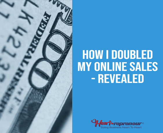 How I Doubled My On-Line Sales – Revealed