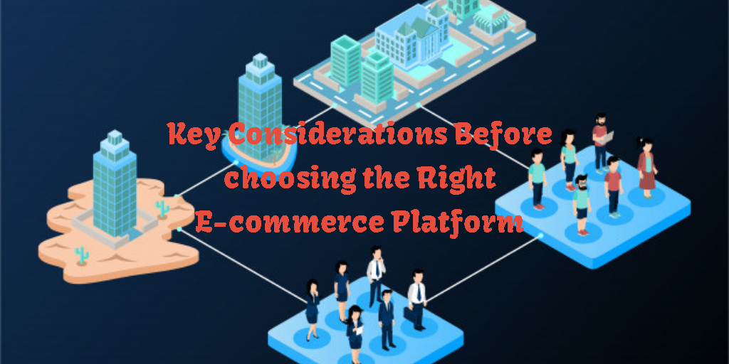 Key Considerations Before choosing the Right E-commerce Platform